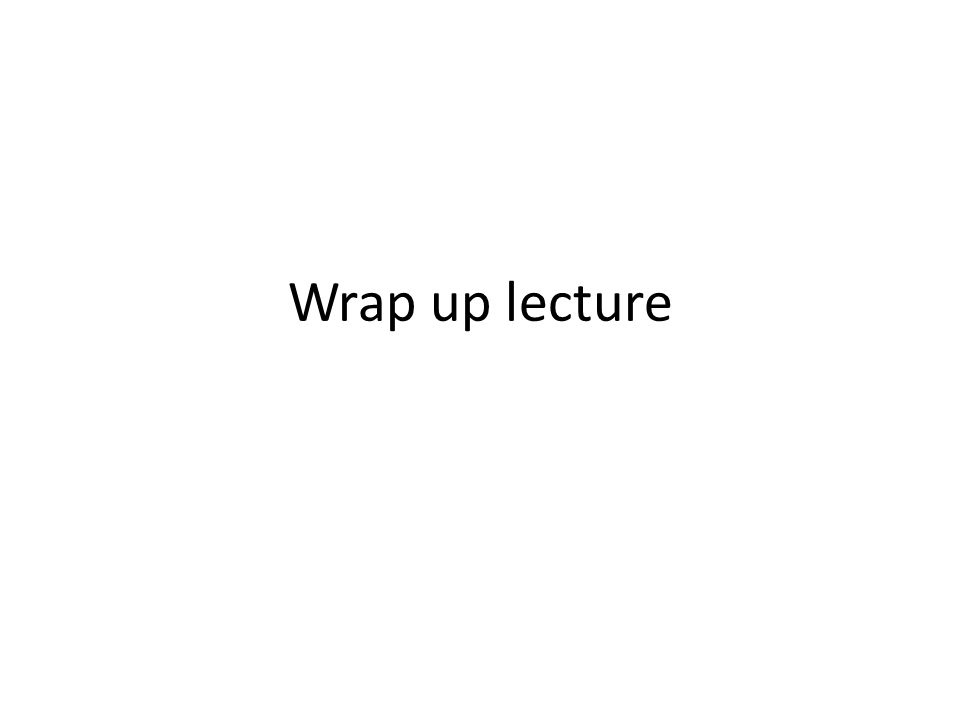 Wrap up lecture