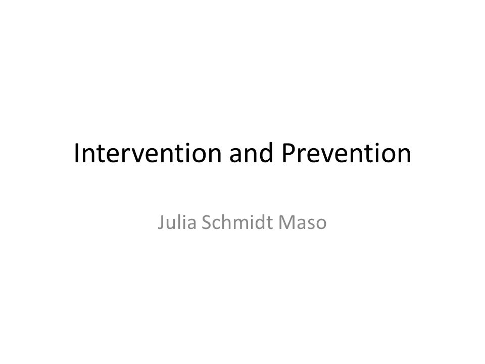 Intervention and Prevention Julia Schmidt Maso