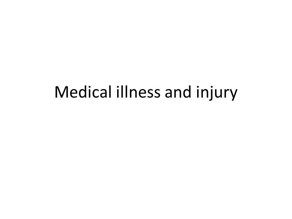 Medical illness and injury