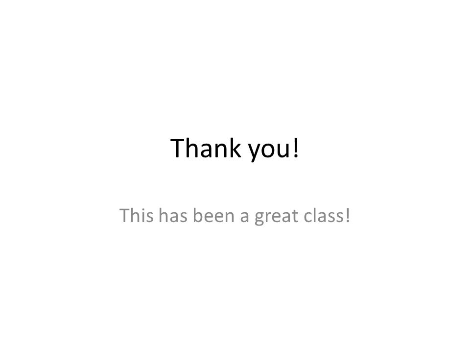 Thank you! This has been a great class!