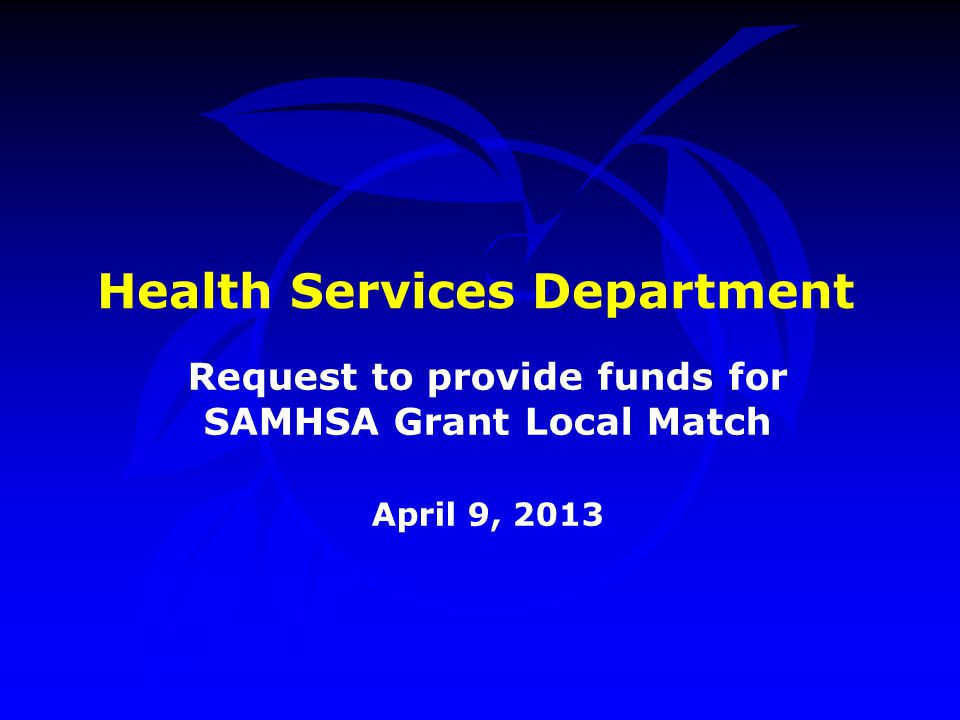 Health Services Department Request to provide funds for SAMHSA Grant Local Match April 9, 2013