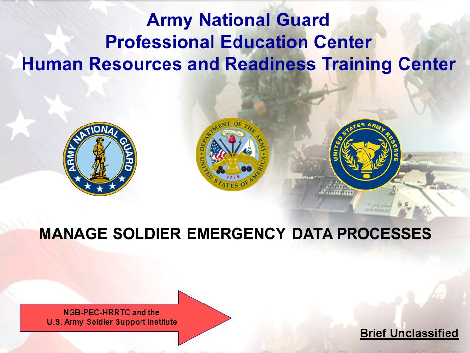 1 MANAGE SOLDIER EMERGENCY DATA PROCESSES Army National Guard Professional Education Center Human Resources and Readiness Training Center Brief Unclas