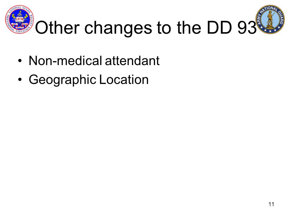 11 Other changes to the DD 93 Non-medical attendant Geographic Location
