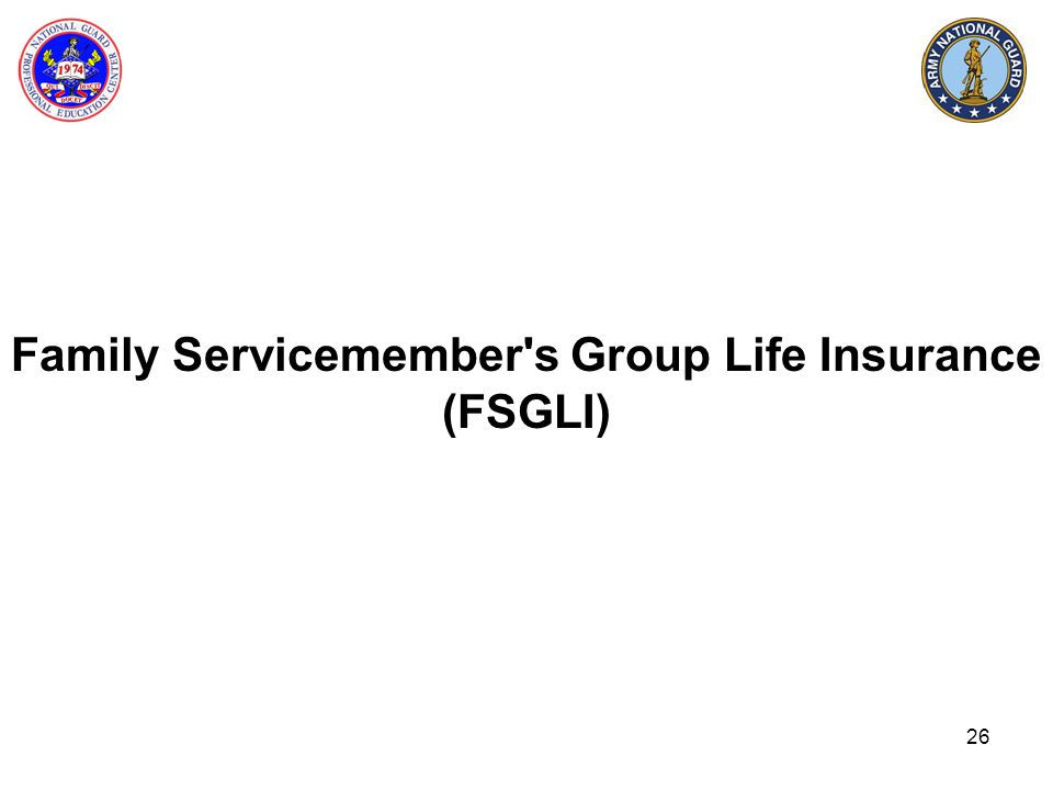 26 Family Servicemember's Group Life Insurance (FSGLI)