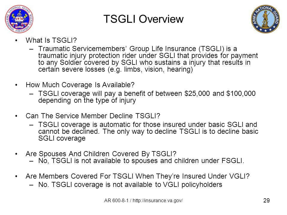 29 TSGLI Overview What Is TSGLI? –Traumatic Servicemembers' Group Life Insurance (TSGLI) is a traumatic injury protection rider under SGLI that provid