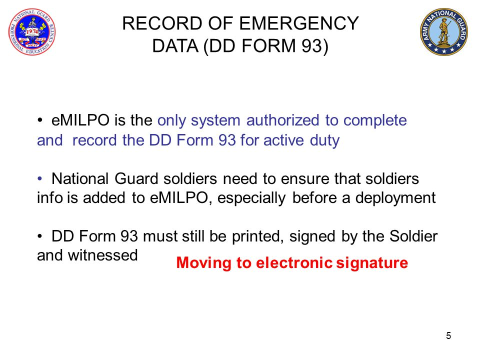 5 RECORD OF EMERGENCY DATA (DD FORM 93) eMILPO is the only system authorized to complete and record the DD Form 93 for active duty National Guard sold