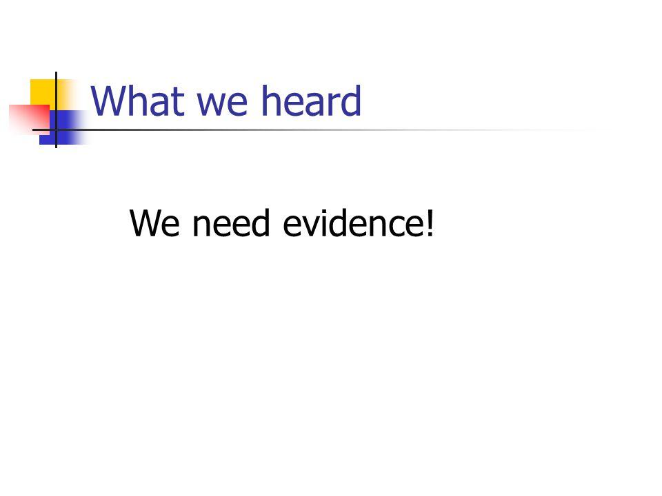 What we heard We need evidence!
