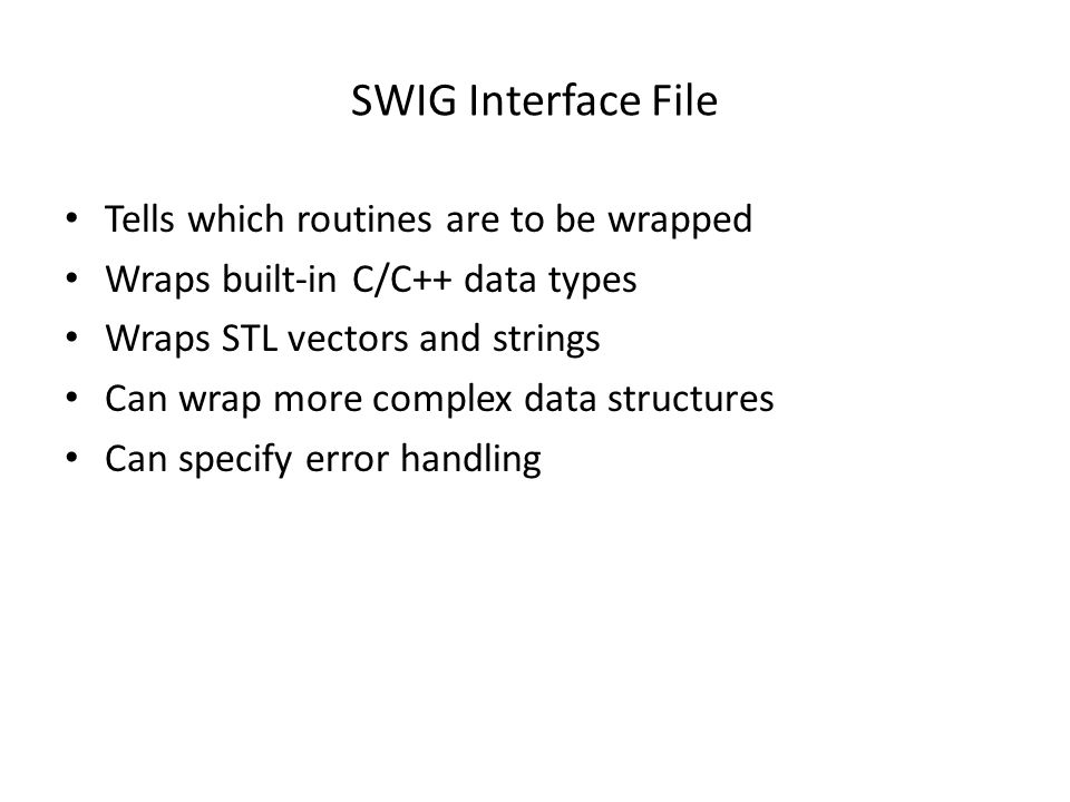 References http://www.swig.org http://home.pacbell.net/ouster/scripting.html /CERES/instrument/home/bmagill/ComputerLanguages/Perl/SWIG/SWIG_C++/ /CERES/instrument/home/bmagill/SolarAngle/Configured/src/