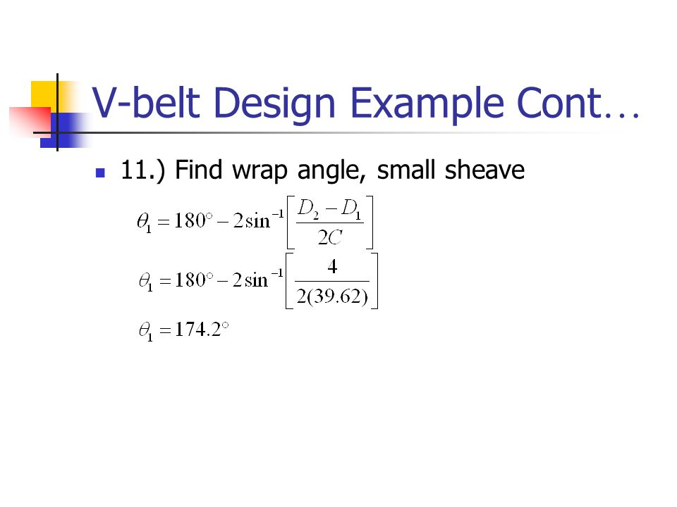 V-belt Design Example Cont … 11.) Find wrap angle, small sheave