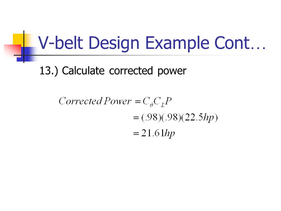 V-belt Design Example Cont … 13.) Calculate corrected power