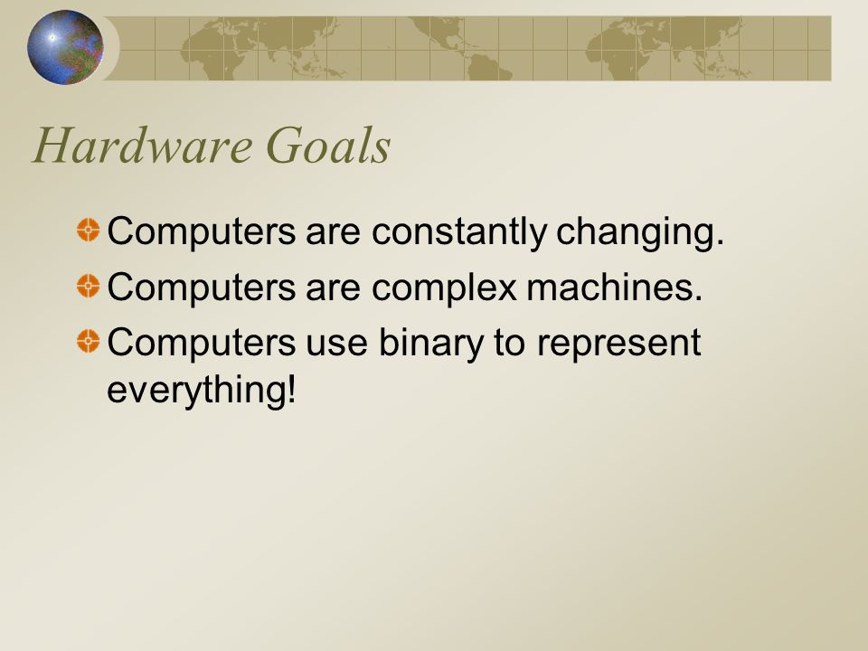Theory Goals Algorithms– even though computers are getting faster, if we can come up with a better algorithm for something, well, that's even better.