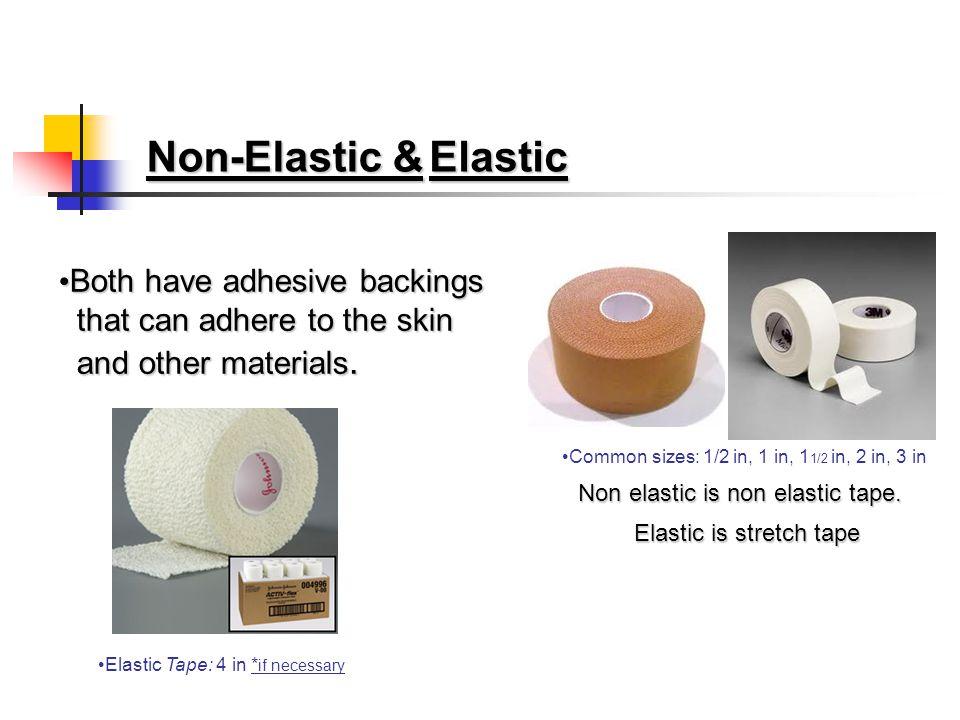 Non-Elastic & Elastic Both have adhesive backings Both have adhesive backings that can adhere to the skin that can adhere to the skin and other materials.