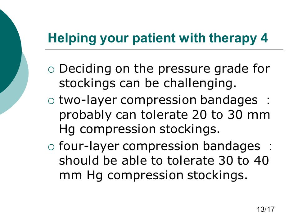 Helping your patient with therapy 4  Deciding on the pressure grade for stockings can be challenging.  two-layer compression bandages : probably can