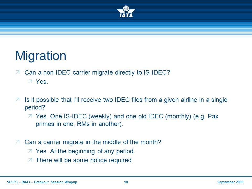 September 2009SIS P3 – RA43 – Breakout Session Wrapup18 Migration  Can a non-IDEC carrier migrate directly to IS-IDEC.