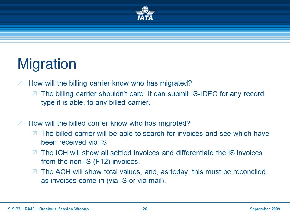 September 2009SIS P3 – RA43 – Breakout Session Wrapup20 Migration  How will the billing carrier know who has migrated.
