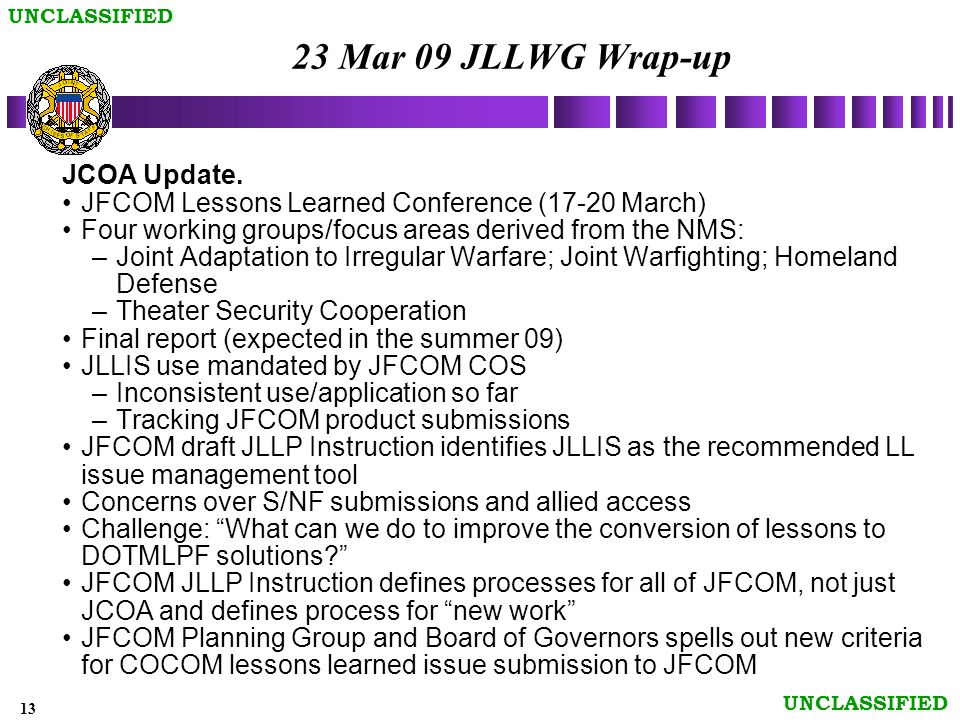 13 UNCLASSIFIED 23 Mar 09 JLLWG Wrap-up JCOA Update.