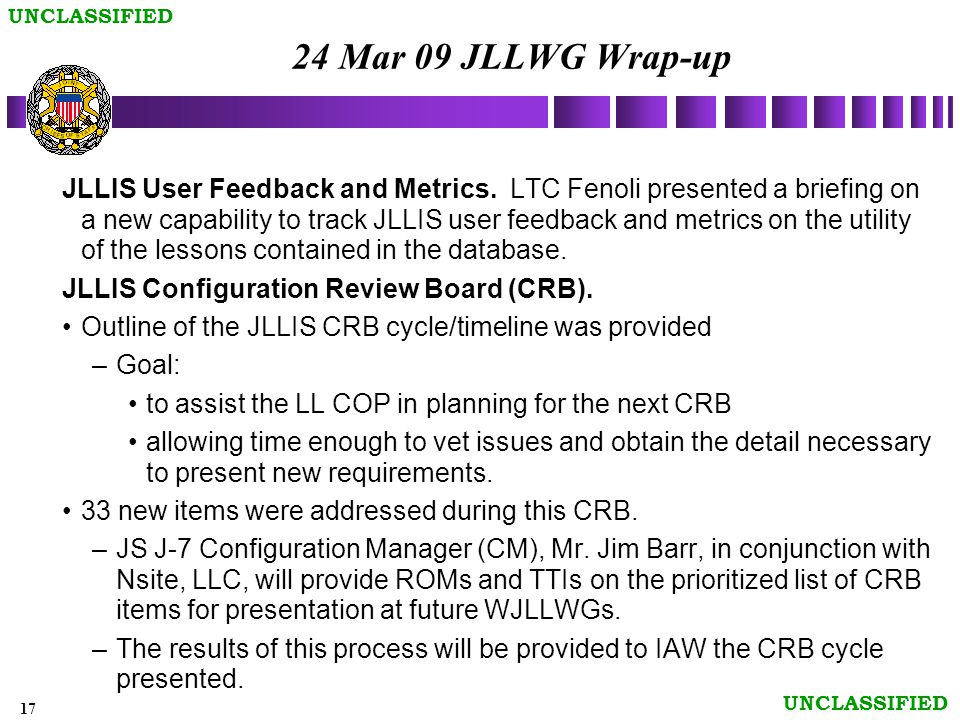 17 UNCLASSIFIED 24 Mar 09 JLLWG Wrap-up JLLIS User Feedback and Metrics.