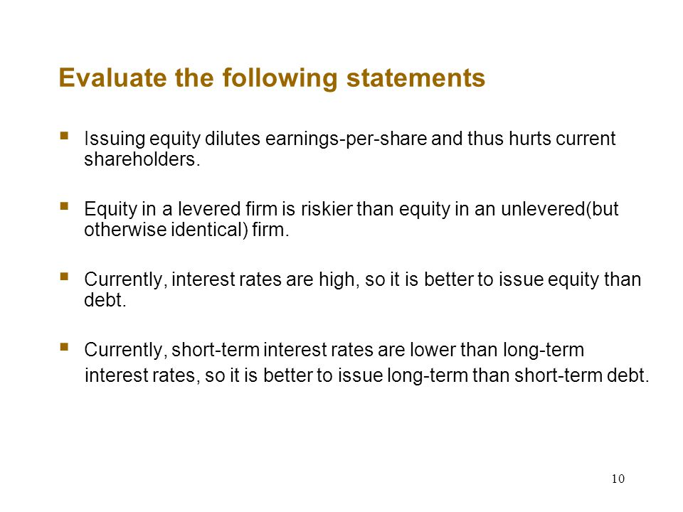 10 Evaluate the following statements  Issuing equity dilutes earnings-per-share and thus hurts current shareholders.