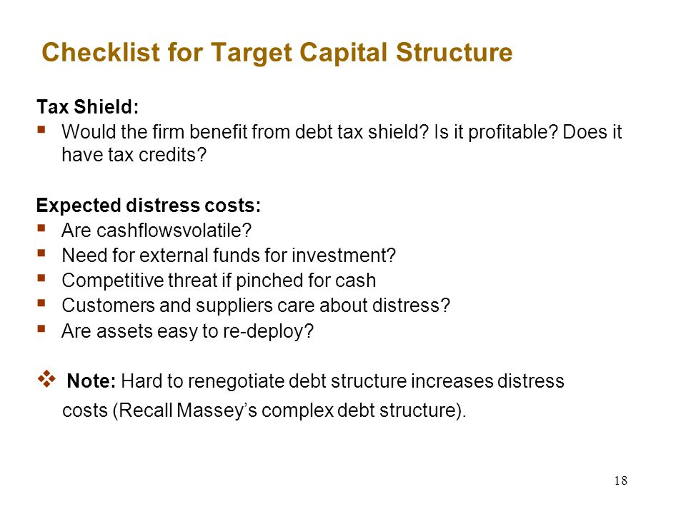 18 Checklist for Target Capital Structure Tax Shield:  Would the firm benefit from debt tax shield.