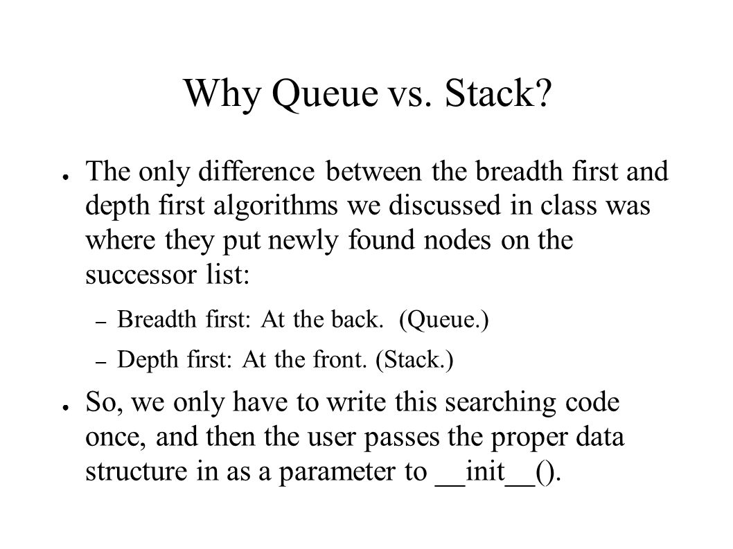 Why Queue vs. Stack.