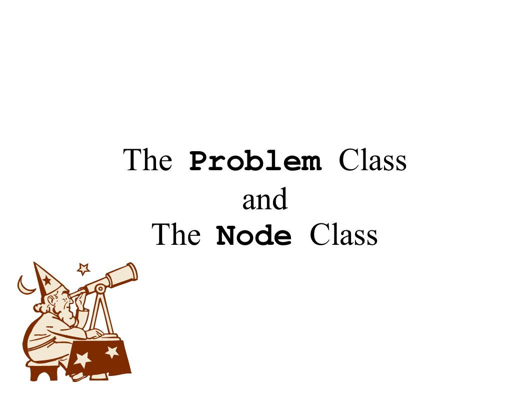 The Problem Class and The Node Class
