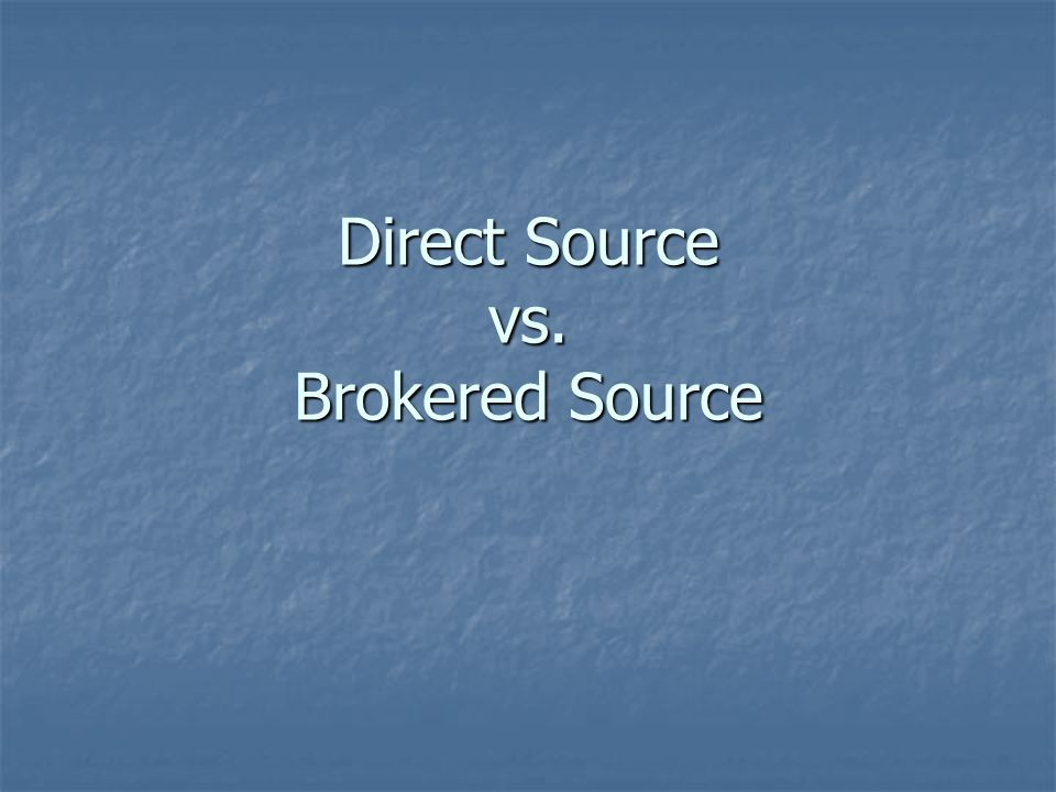 Direct Source vs. Brokered Source