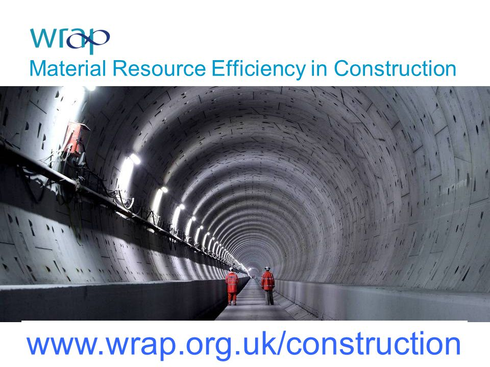Material Resource Efficiency in Construction www.wrap.org.uk/construction