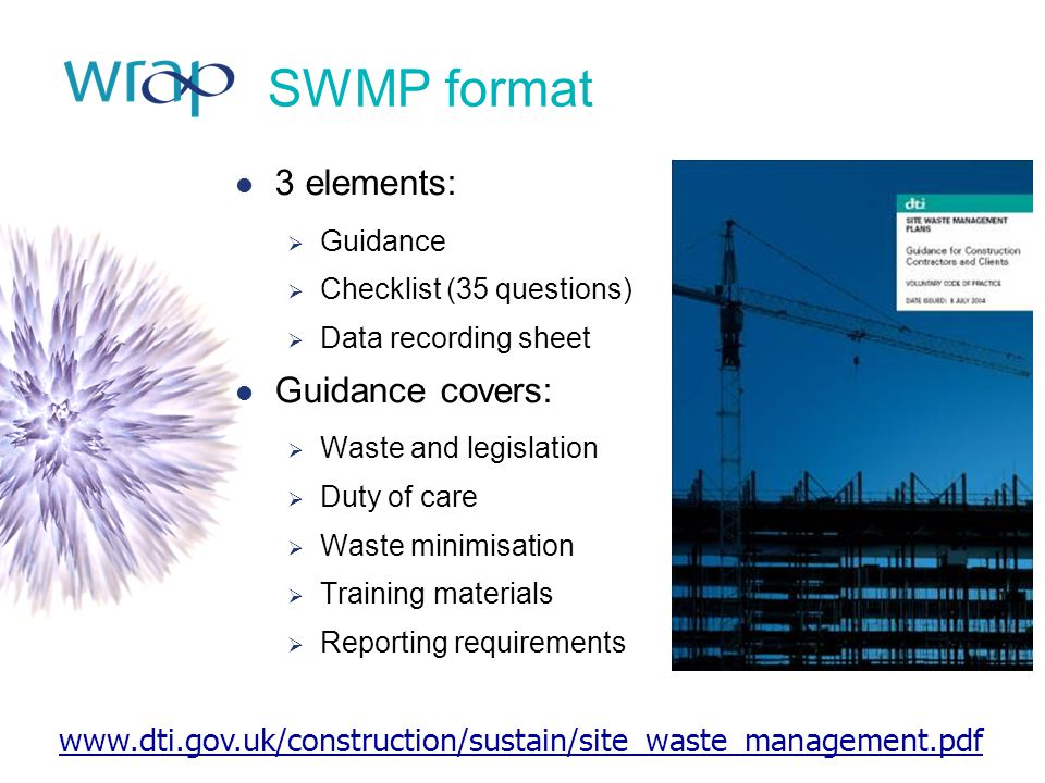 SWMP format 3 elements:  Guidance  Checklist (35 questions)  Data recording sheet Guidance covers:  Waste and legislation  Duty of care  Waste m
