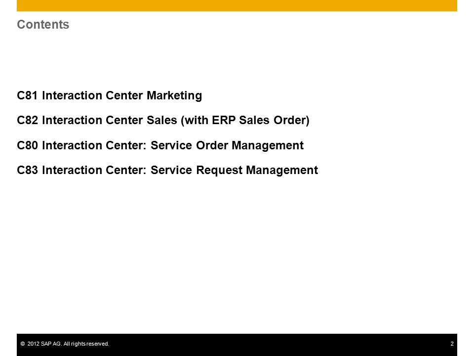 ©2012 SAP AG. All rights reserved.2 Contents C81 Interaction Center Marketing C82 Interaction Center Sales (with ERP Sales Order) C80 Interaction Cent