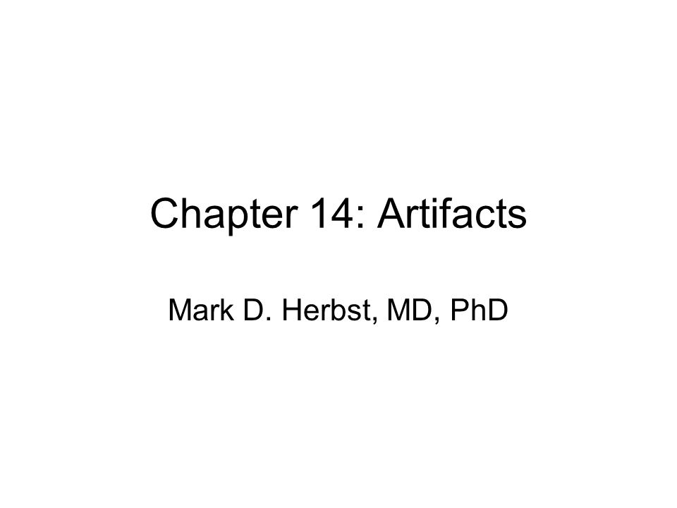 Chapter 14: Artifacts Mark D. Herbst, MD, PhD
