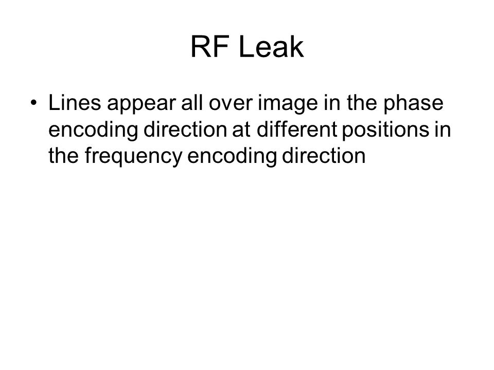 RF Leak Lines appear all over image in the phase encoding direction at different positions in the frequency encoding direction