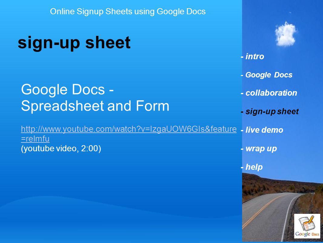 - intro - Google Docs - collaboration - sign-up sheet - live demo - wrap up - help sign-up sheet Online Signup Sheets using Google Docs Google Docs -