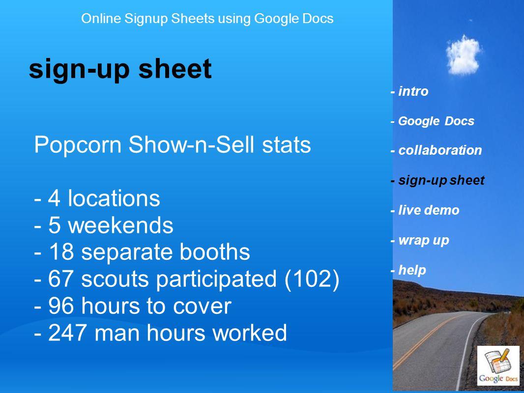 - intro - Google Docs - collaboration - sign-up sheet - live demo - wrap up - help sign-up sheet Online Signup Sheets using Google Docs Popcorn Show-n