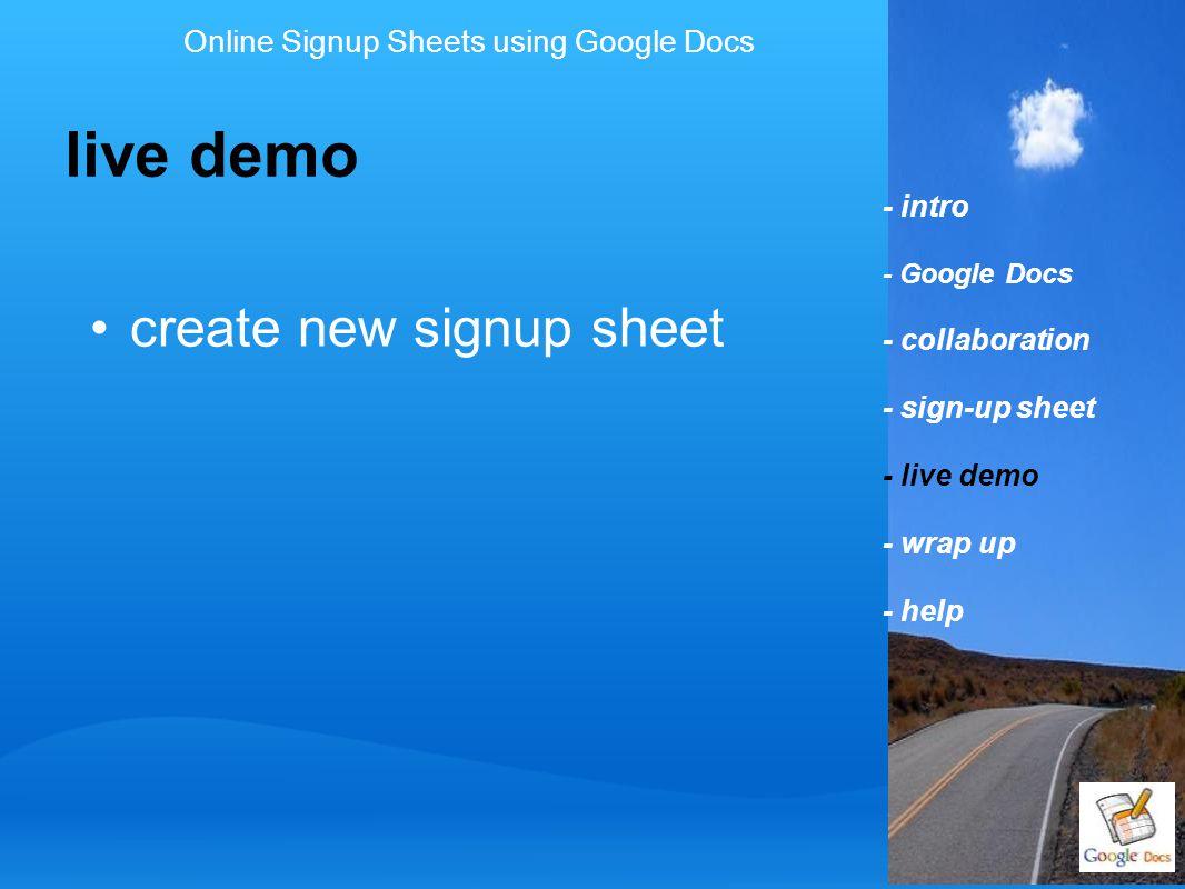 - intro - Google Docs - collaboration - sign-up sheet - live demo - wrap up - help live demo Online Signup Sheets using Google Docs create new signup