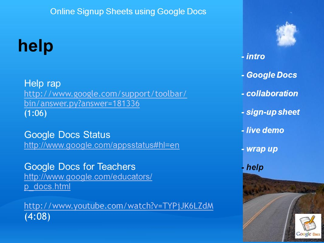 - intro - Google Docs - collaboration - sign-up sheet - live demo - wrap up - help help Help rap http://www.google.com/support/toolbar/ bin/answer.py?