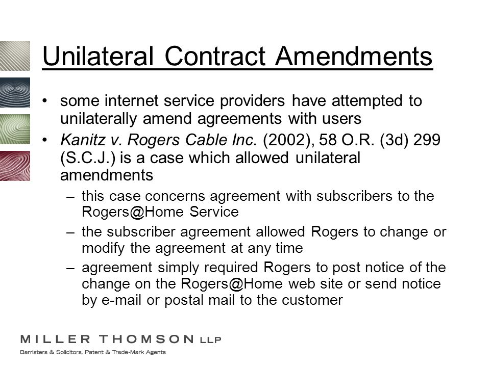 Unilateral Contract Amendments some internet service providers have attempted to unilaterally amend agreements with users Kanitz v. Rogers Cable Inc.