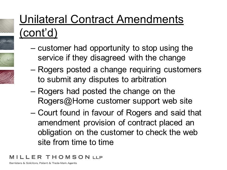 Unilateral Contract Amendments (cont'd) –customer had opportunity to stop using the service if they disagreed with the change –Rogers posted a change