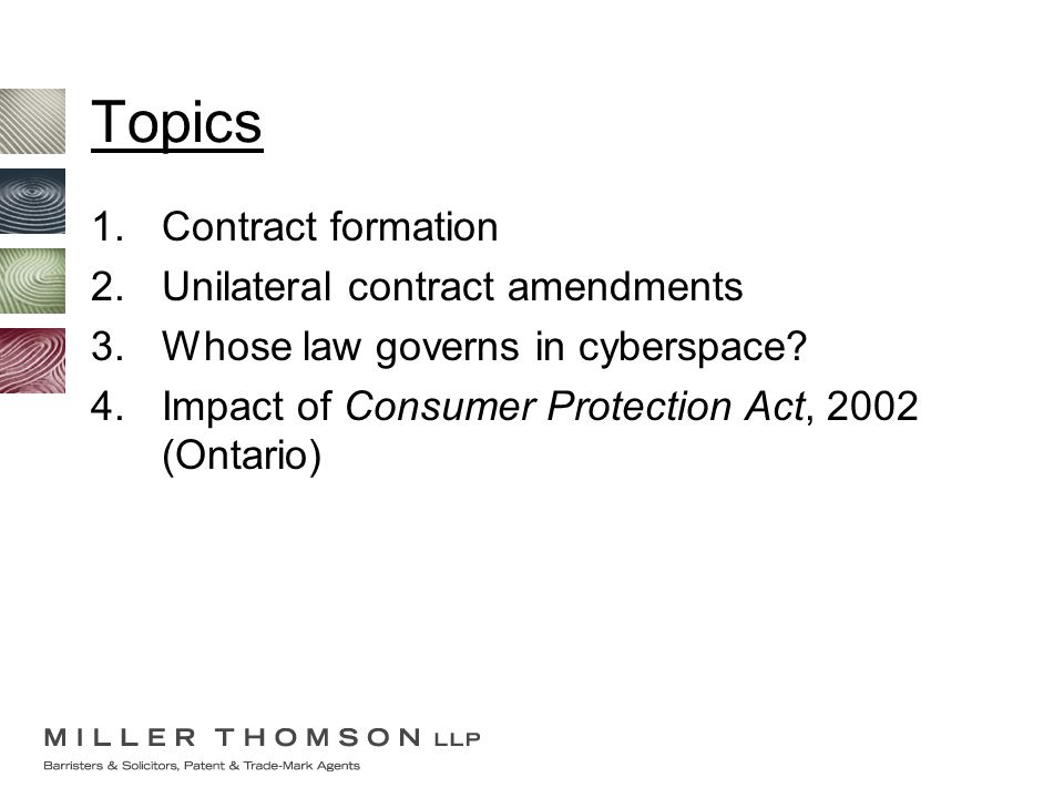 Topics 1.Contract formation 2.Unilateral contract amendments 3.Whose law governs in cyberspace.