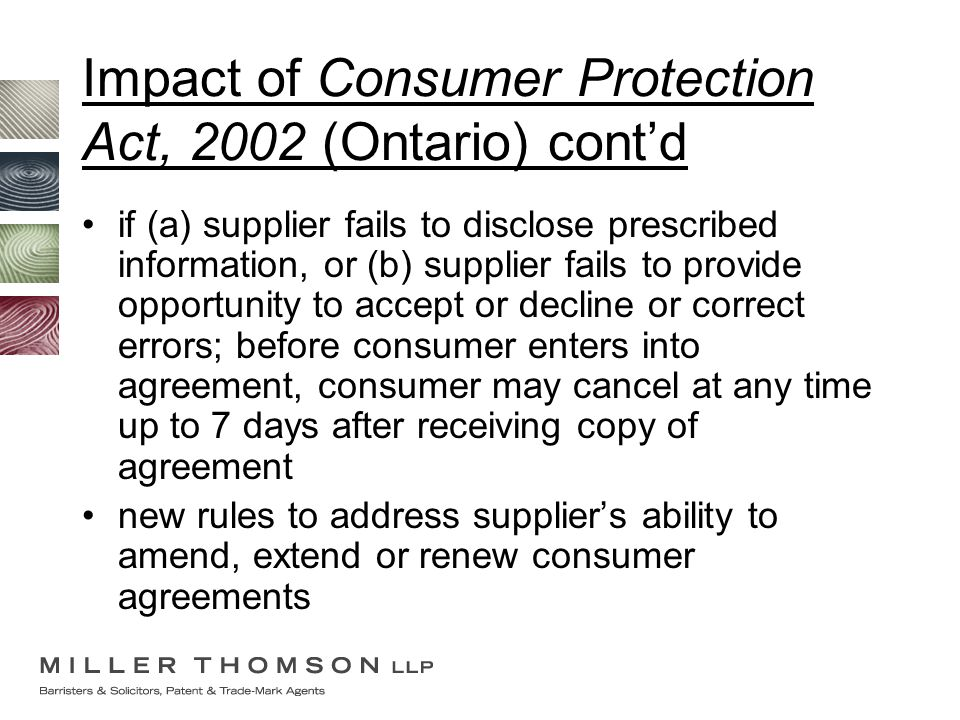 Impact of Consumer Protection Act, 2002 (Ontario) cont'd if (a) supplier fails to disclose prescribed information, or (b) supplier fails to provide op