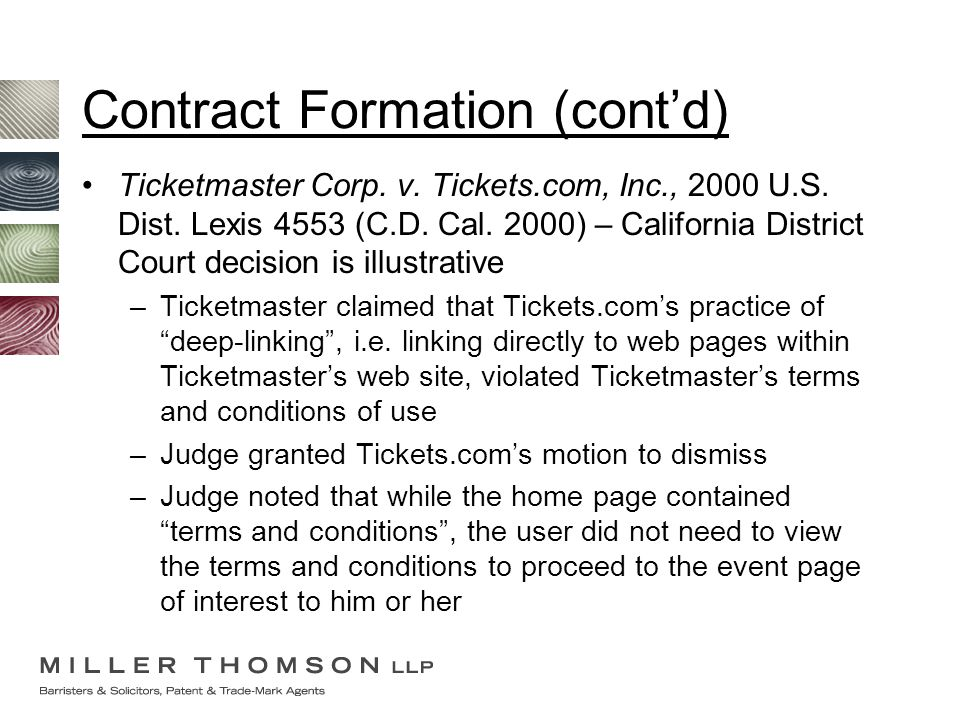Contract Formation (cont'd) Ticketmaster Corp. v. Tickets.com, Inc., 2000 U.S. Dist. Lexis 4553 (C.D. Cal. 2000) – California District Court decision