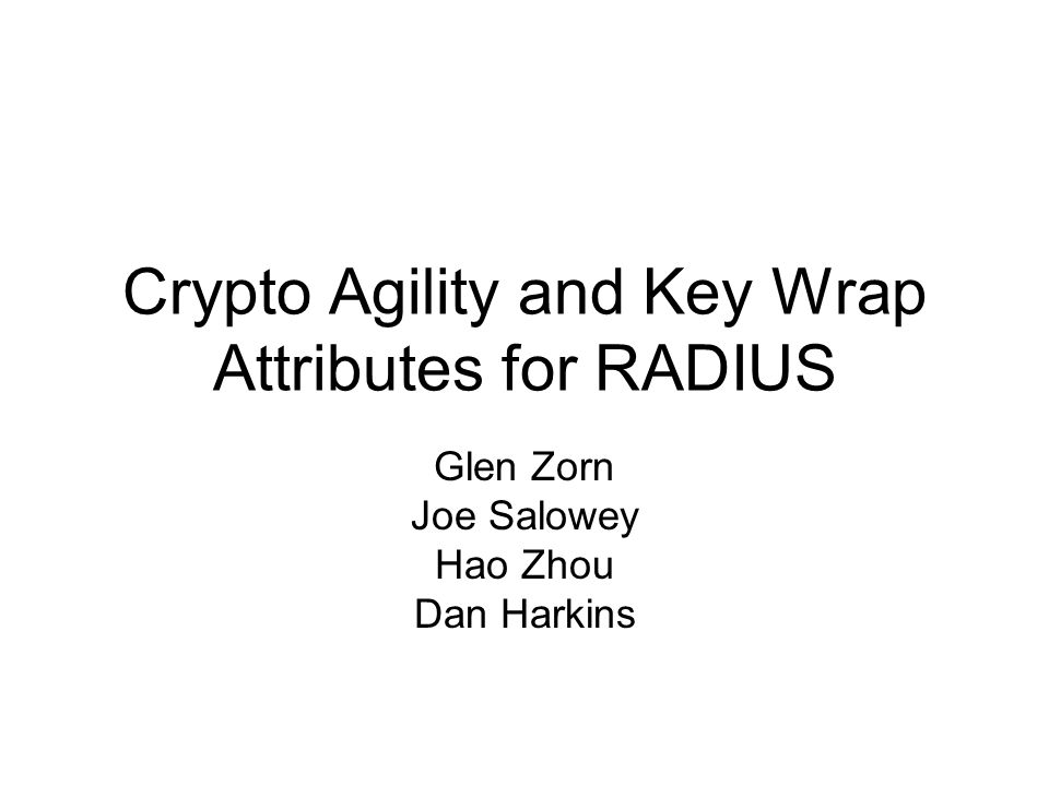 Crypto Agility and Key Wrap Attributes for RADIUS Glen Zorn Joe Salowey Hao Zhou Dan Harkins