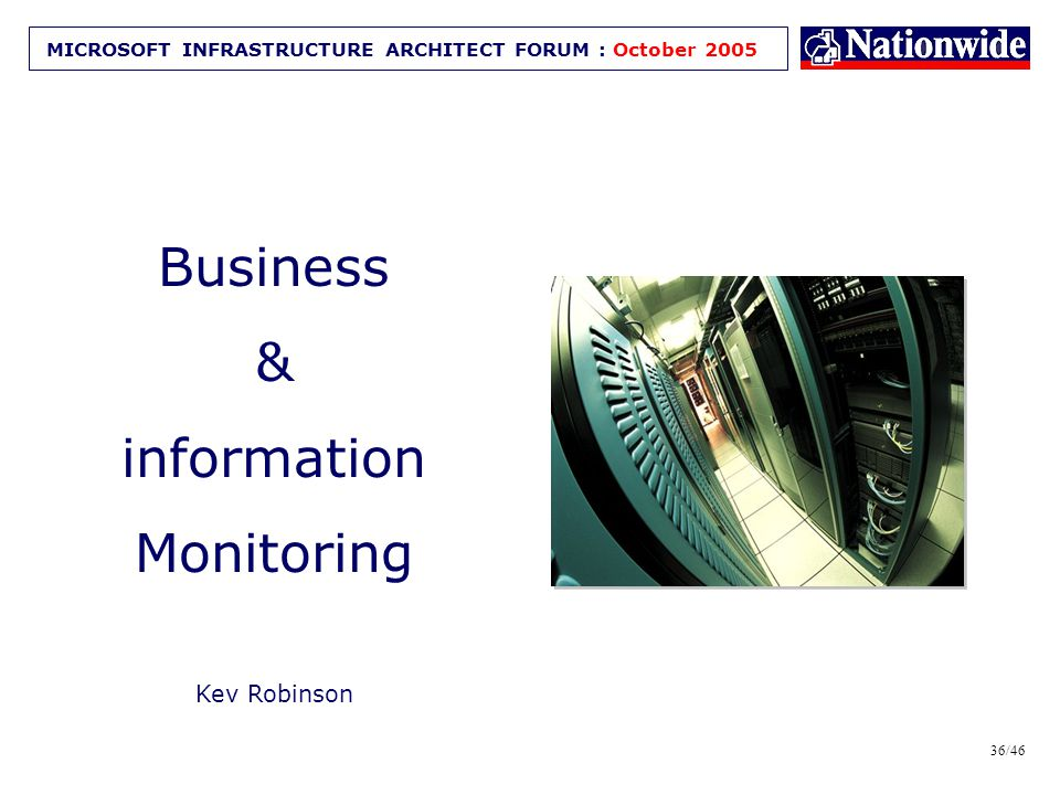 35/46 MICROSOFT INFRASTRUCTURE ARCHITECT FORUM : October 2005 System Monitoring – Summary