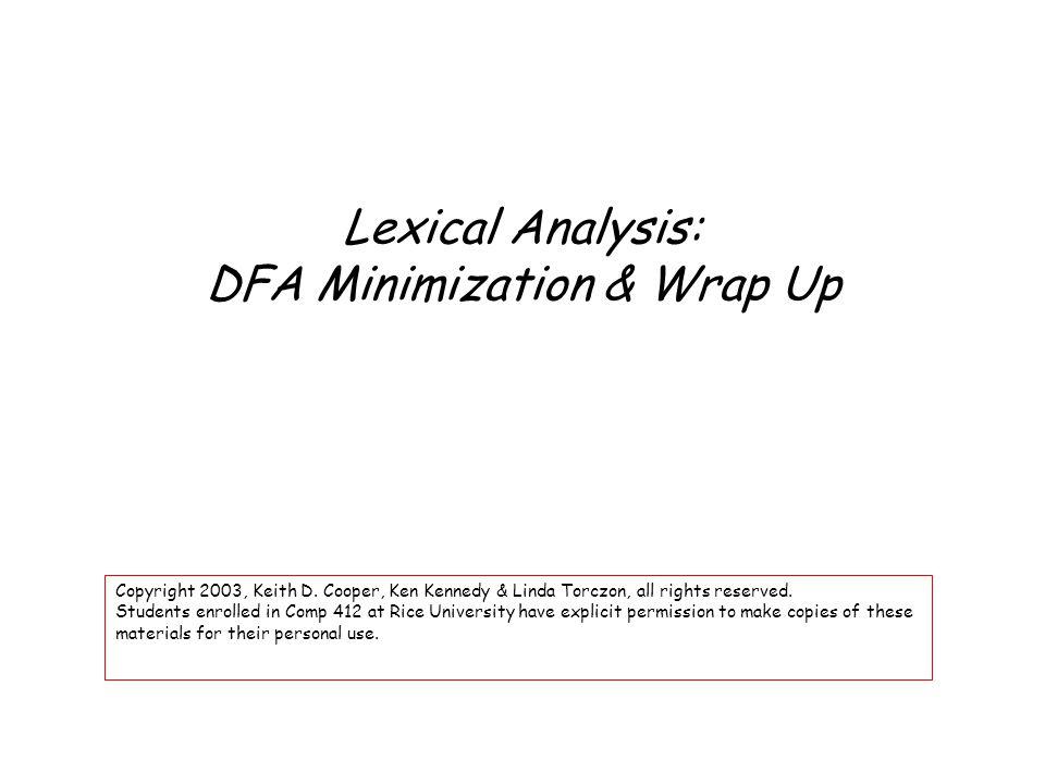 Lexical Analysis: DFA Minimization & Wrap Up Copyright 2003, Keith D.