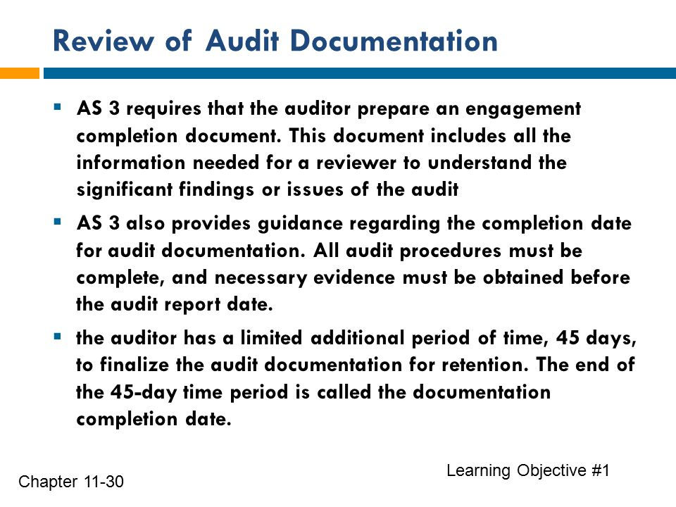 Review of Audit Documentation Learning Objective #1 Chapter 11-30  AS 3 requires that the auditor prepare an engagement completion document.