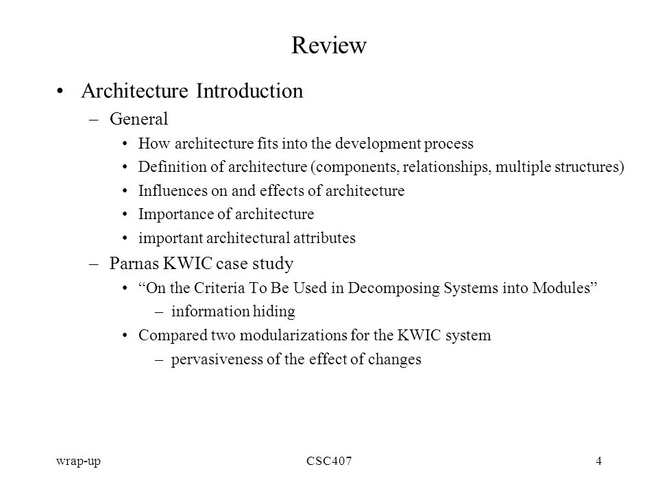 wrap-upCSC4074 Review Architecture Introduction –General How architecture fits into the development process Definition of architecture (components, re