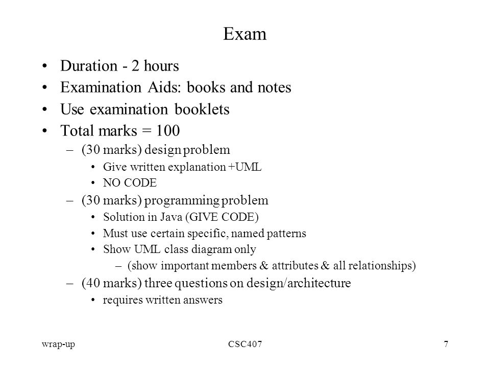 wrap-upCSC4077 Exam Duration - 2 hours Examination Aids: books and notes Use examination booklets Total marks = 100 –(30 marks) design problem Give wr