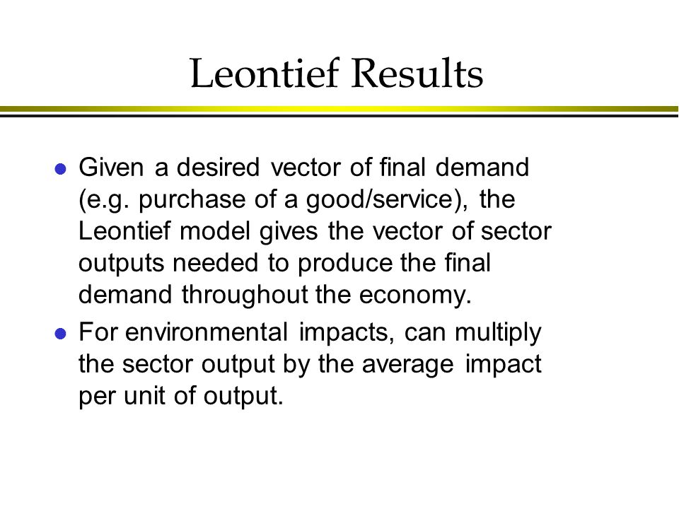 Leontief Results l Given a desired vector of final demand (e.g.
