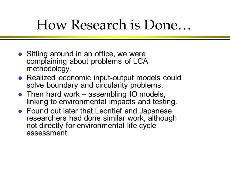 How Research is Done… l Sitting around in an office, we were complaining about problems of LCA methodology.