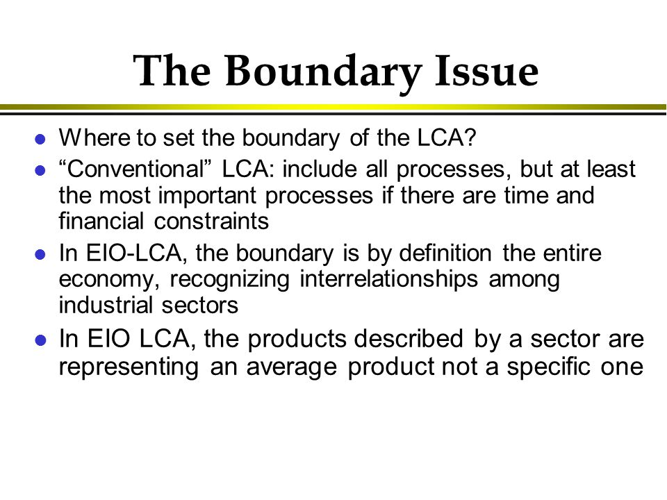 The Boundary Issue l Where to set the boundary of the LCA.