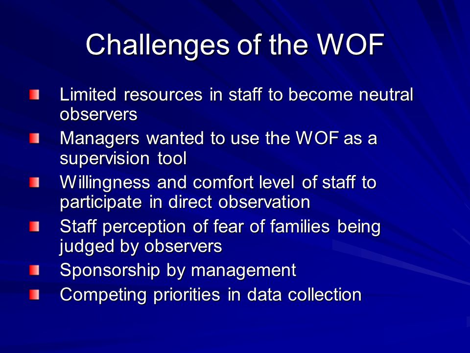 Next Steps Supervisors will continue to utilize the WOF to provide feedback Operational realities limit the use of neutral observers EMQ will no longer collect the WFI due to limitations in resources, the utility of the tool for feedback, and its relationship to outcomes Continue to develop practice standards